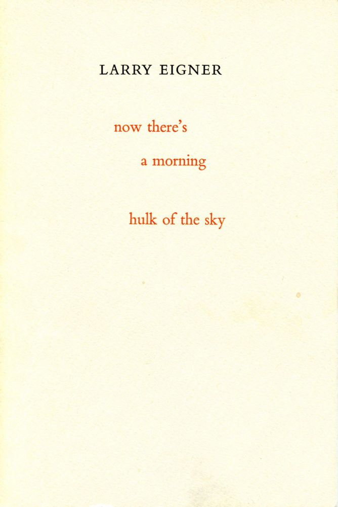 now there's / a morning / hulk of the sky. Larry Eigner. The Elizabeth Press. 1981.