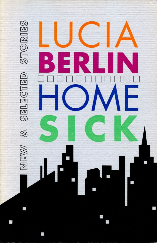 Homesick: New & Selected Stories. Lucia Berlin. Black Sparrow Press. 1990.