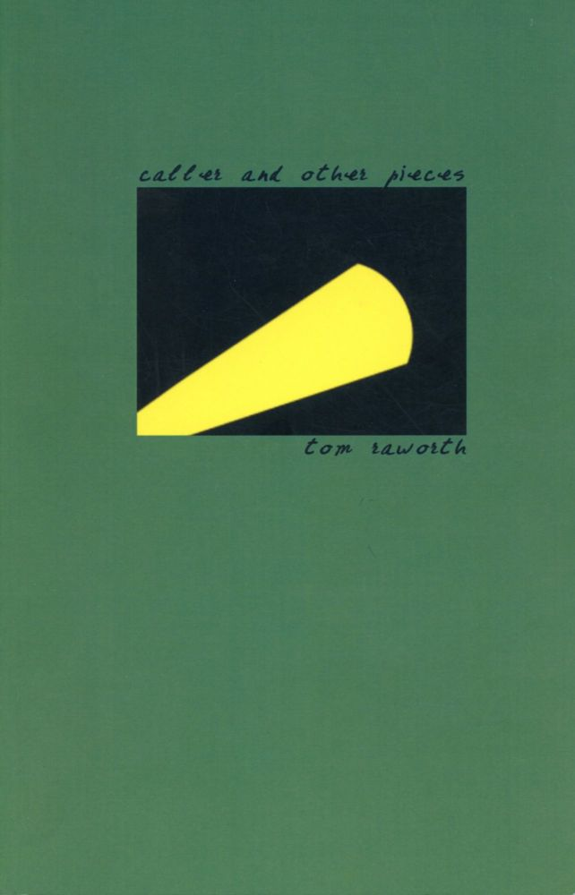 Caller and other pieces. Tom Raworth. Edge Books. 2007.