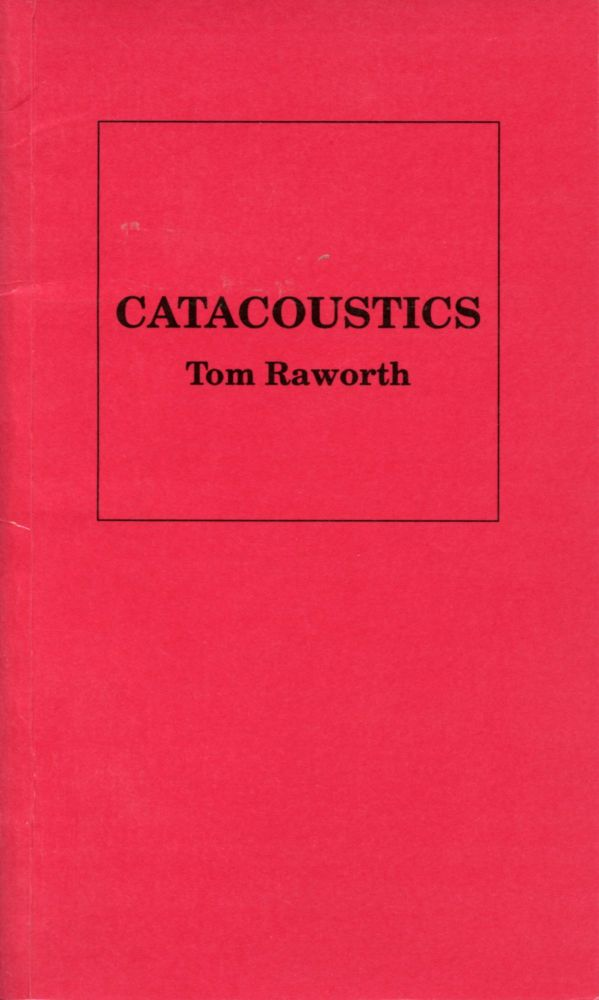 Catacoustics. Tom Raworth. Street Editions. 1991.