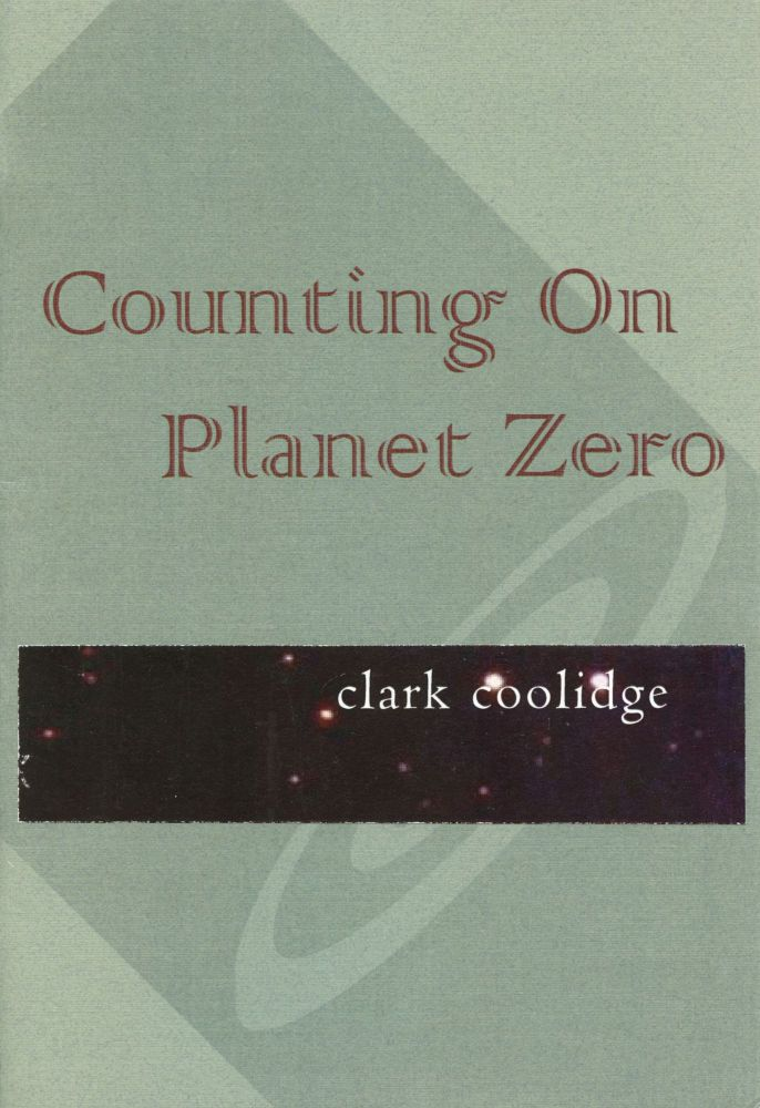 Counting On Planet Zero. Clark Coolidge. Fewer & Further Press. 2007.
