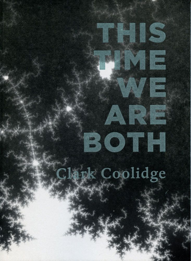This Time We Are Both. Clark Coolidge. Ugly Duckling Presse. 2010.