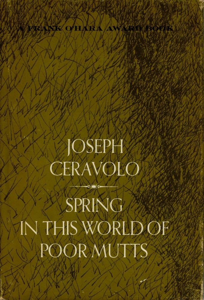 Spring in this World of Poor Mutts. Joseph Ceravolo. Columbia University Press. 1968.
