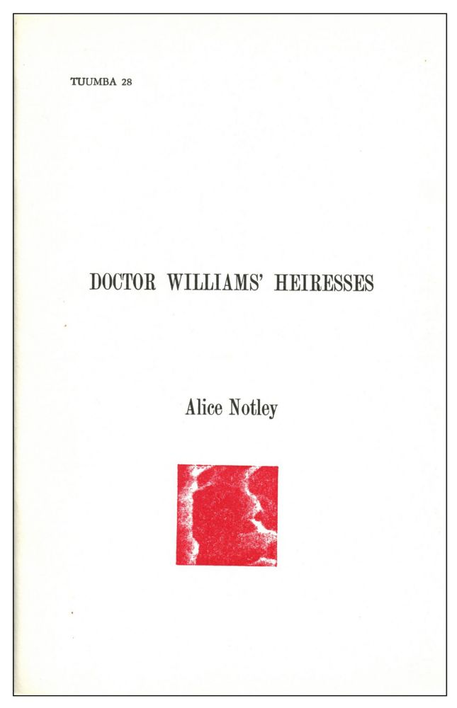 Doctor WIlliams' Heiresses: A Lecture Delivered at 80 Langton Street San Francisco February 12, 1980. Alice Notley. Tuumba. 1980.