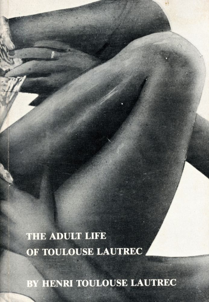 The Adult Life of Toulouse Lautrec. Kathy Acker. TVRT Press and Printed Matter. 1978.