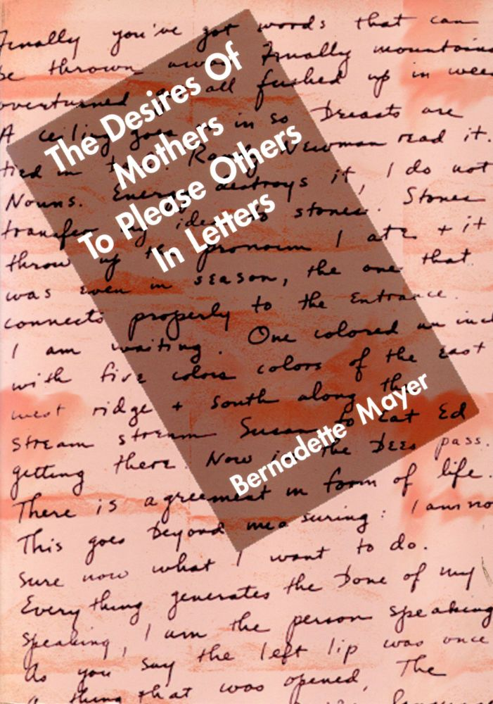 The Desires Of Mothers To Please Others In Letters. Bernadette Mayer. Hard Press. 1994.