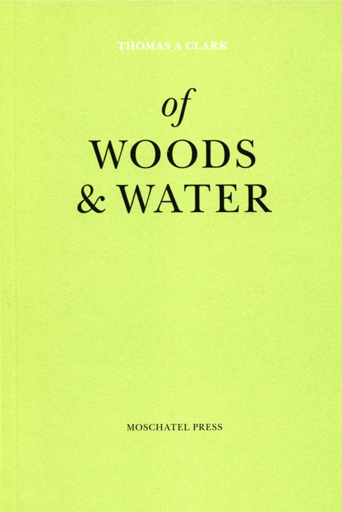Of Woods & Water: Forty Eight Delays. Thomas A. Clark. Moschatel Press, 2008.