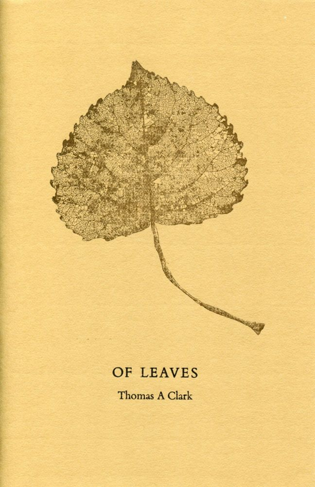 Of Leaves. Thomas A. Clark. Moschatel Press. [1979?].