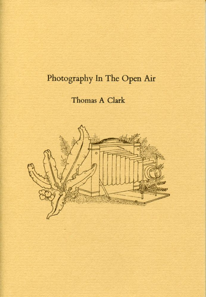 Photography In The Open Air. Thomas A. Clark. Moschatel Press. 2008.