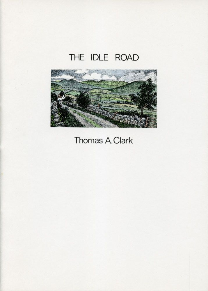 The Idle Road. Thomas A. Clark. Moschatel Press. 1986.