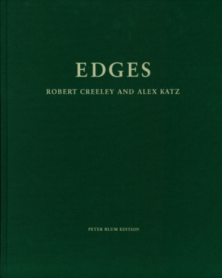 Edges. Robert Creeley, Alex Katz. Peter Blum Edition, Blumarts, Inc. 1999.
