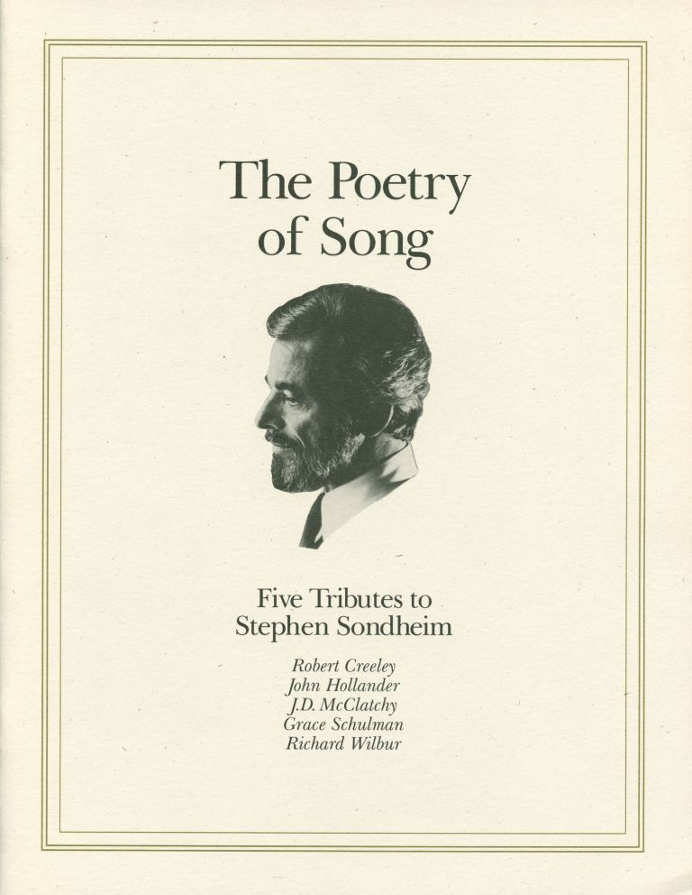 The Poetry of Song: Five Tributes to Stephen Sondheim. Robert John Hollander Creeley, Grace Schulman, J. D. McClatchy, Richard Wilbur. The Poetry Society of America. 1992.