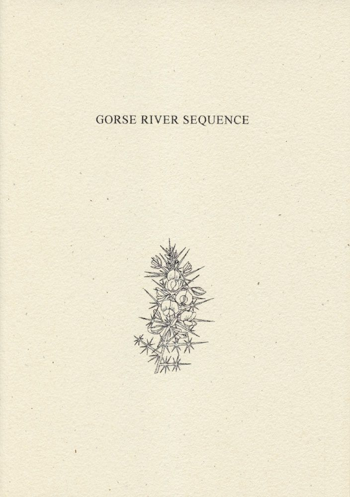 Gorse River Sequence. Thomas A. Clark, Laurie Clark. Moschatel Press. 2004.
