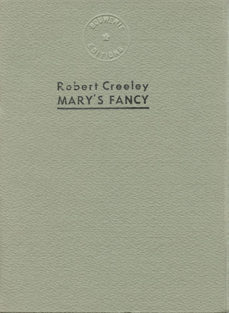 Mary's Fancy. Robert Creeley. Bouwerie Editions. 1970.