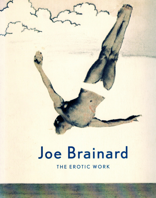 Joe Brainard the Erotic Work. Joe Brainard, Nathan Kernan. Tibor de Nagy Gallery. 2007.