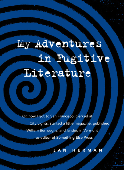 My Adventures in Fugitive Literature. Jan Herman. Granary Books. 2015.