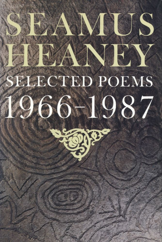 Selected Poems 1966–1987. Seamus Heaney. Farrar, Straus and Giroux. 1990.