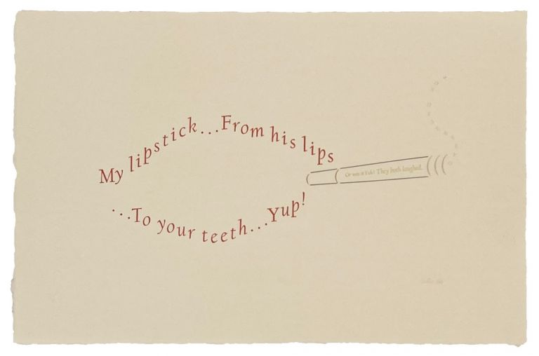 "Overheard no. 2. ""My lipstick ... From his lips ... To your teeth ... Yup!"" Phillip Gallo. The Hermetic Press. 1986."
