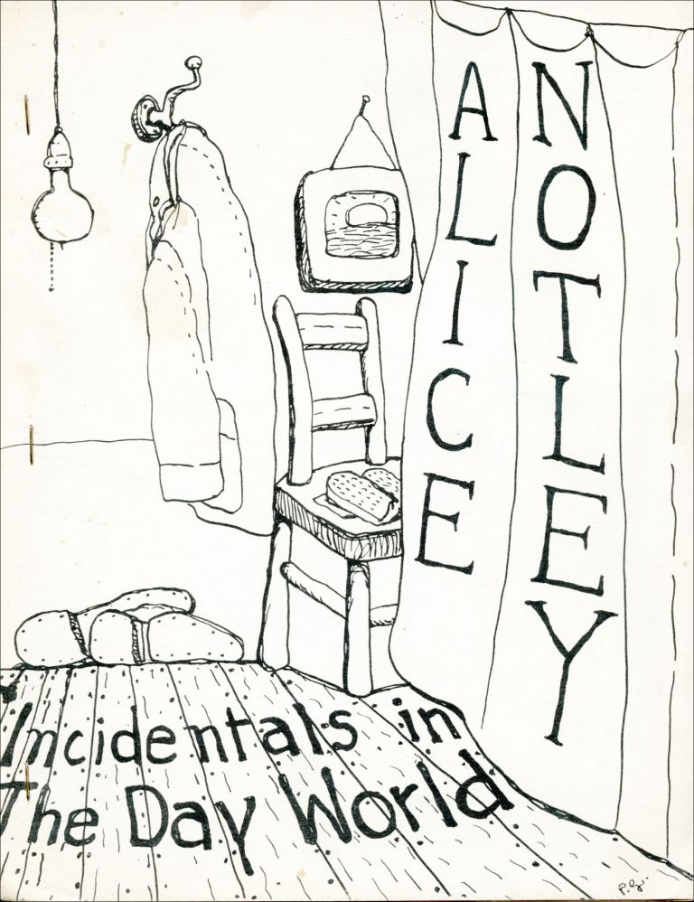 Incidentals in the Day World. Alice Notley. Angel Hair Books. 1973.