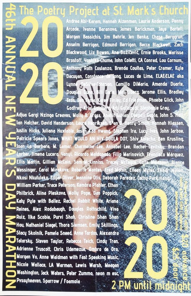 The Poetry Project's 46th Annual New Year's Reading Poster Flyer Jan. 1, 2020. Laurie Anderson, Lewis Warsh, Anne Tardos, Trace Peterson, Constance de Jong, Penny Arcade. The Poetry Project at St. Marks Church. 2020.