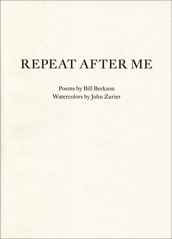 Repeat After Me. Bill Berkson, John Zurier. Gallery Paule Anglim. 2011.