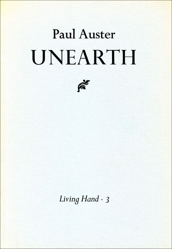 Unearth. Paul Auster. Living Hand. 1974.