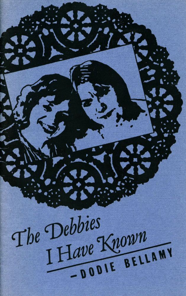 The Debbies I Have Known. Dodie Bellamy. e.g. 1983, 1986.