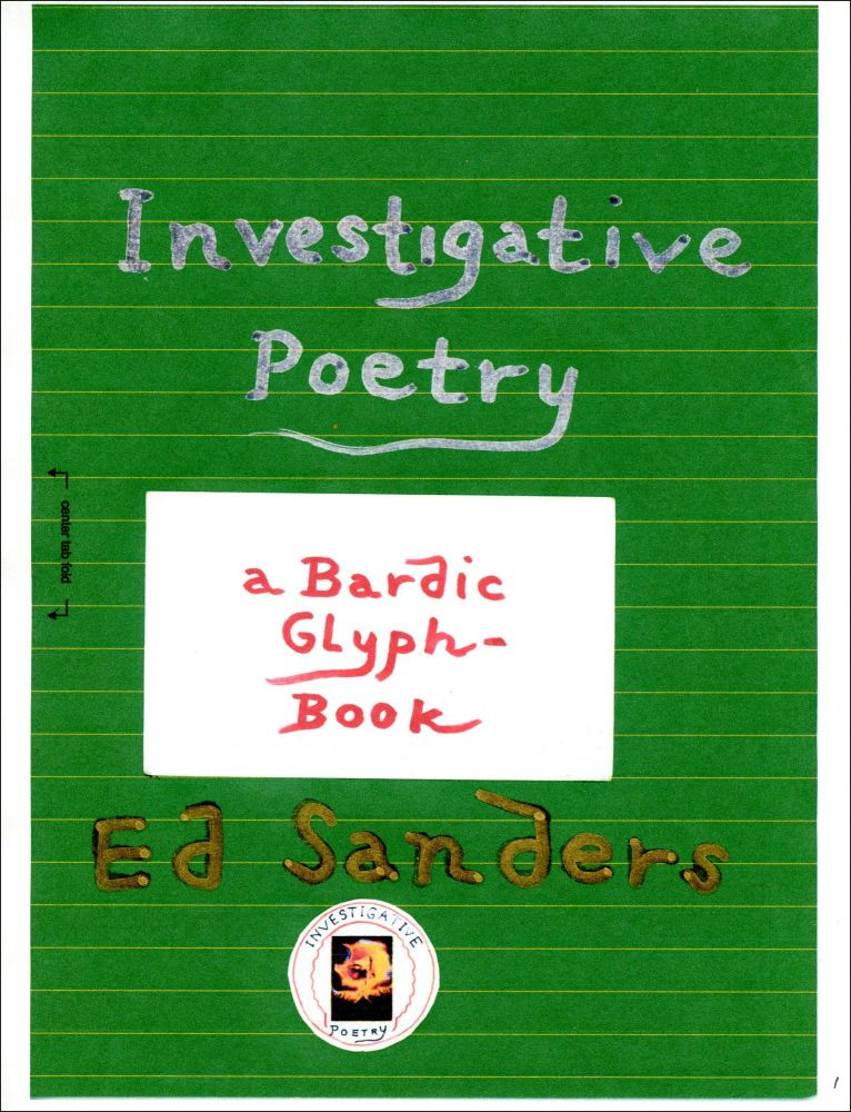 Investigative Poetry: A Bardic-Glyph Book. Ed Sanders. Meads Mountain Press. 2021.