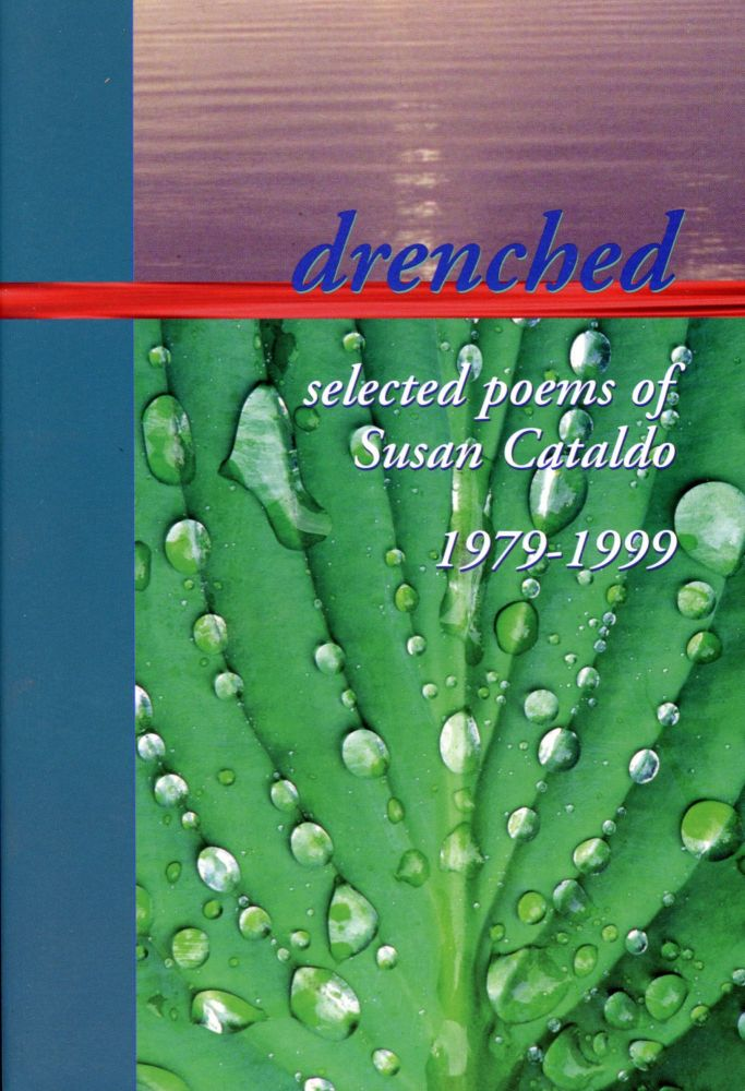 Drenched: Selected Poems of Susan Cataldo, 1979–1999. Susan Cataldo. Telephone Books. 2003.