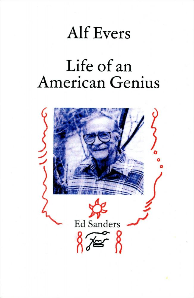 Alf Evers: Life of an American Genius. Ed Sanders. Meads Mountain Press. 2021.