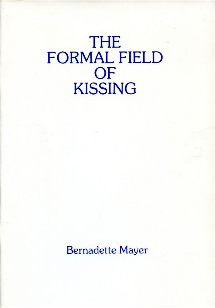 The Formal Field of Kissing: Translations, Imitations, and Epigrams. Bernadette Mayer. Catchword Papers. 1990.