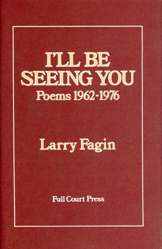 I'll Be Seeing You: Poems 1962–1976. Larry Fagin. Full Court Press. 1978.
