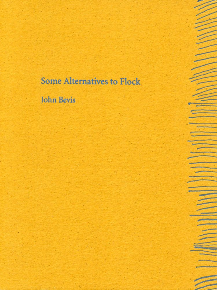 Some Alternatives to Flock. John Bevis. Coracle Press. 2008.