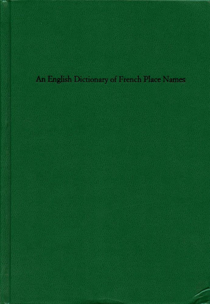 An English Dictionary of French Place Names. Simon Cutts. Coracle Press. 2004.