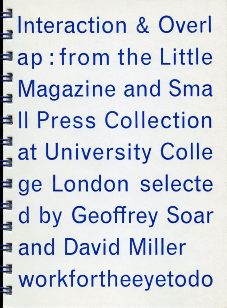 Interaction & Overlap: From the Little Magazine & Small Press Collection at University College London. Geoffrey Soar, David Miller. [Coracle Press] workfortheeyetodo. 1994.