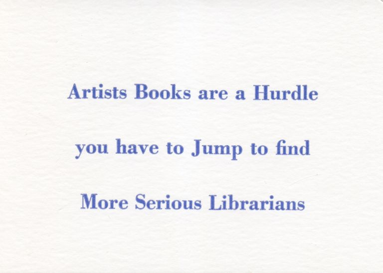 Artists Books Are a Hurdle You Have to Jump to Find More Serious Librarians. Coracle Press. Coracle Press. 2013.