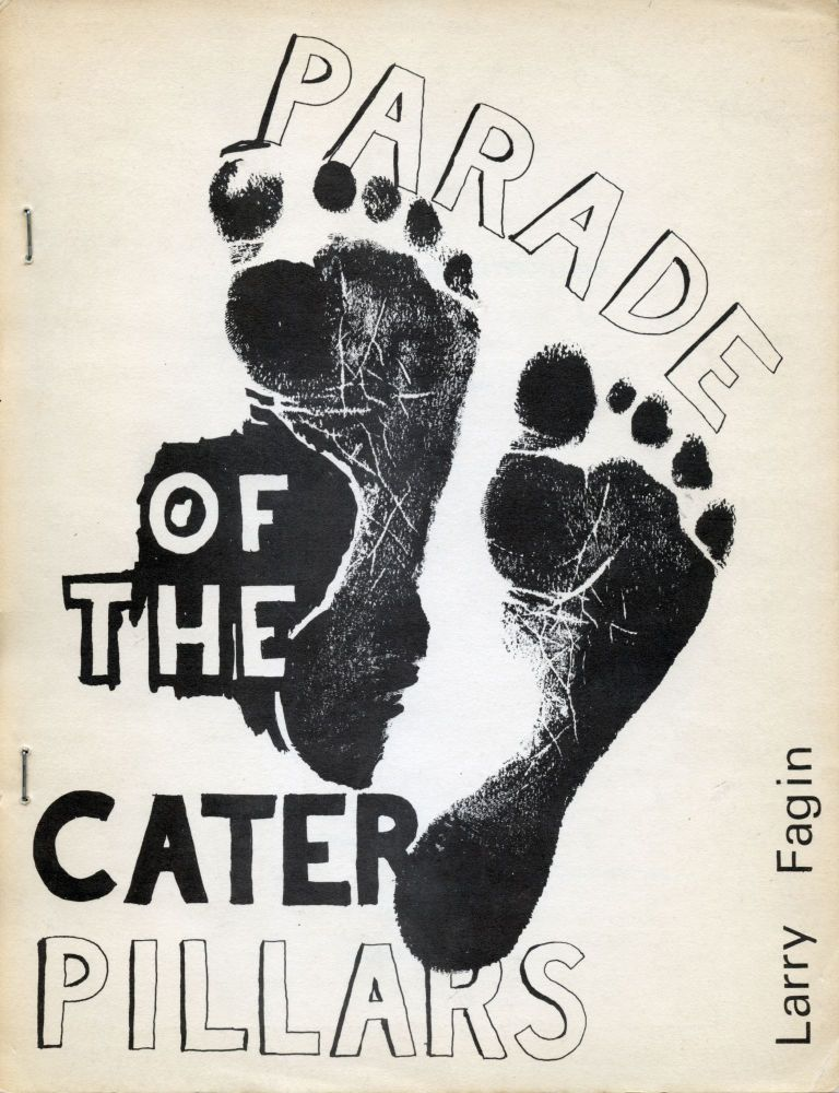 The Parade of the Caterpillars. Larry Fagin. Angel Hair Books. 1968.