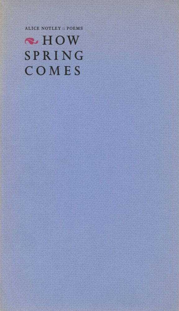 How Spring Comes. Alice Notley. The Toothpaste Press. 1981.