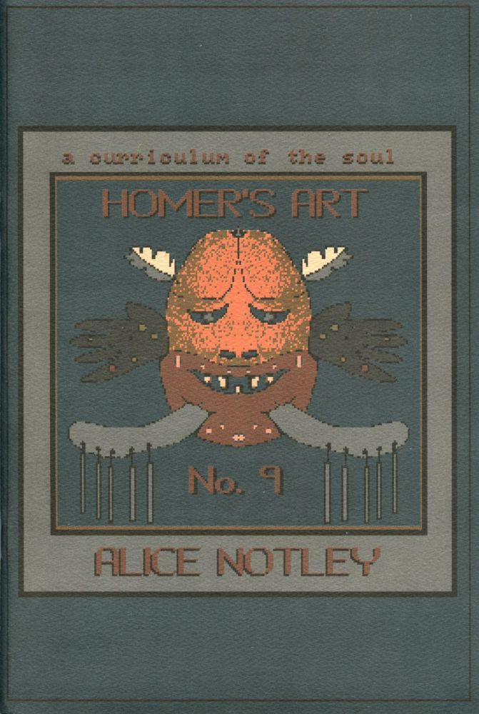 Homer's Art. Alice Notley. The Institute of Further Studies. 1990.