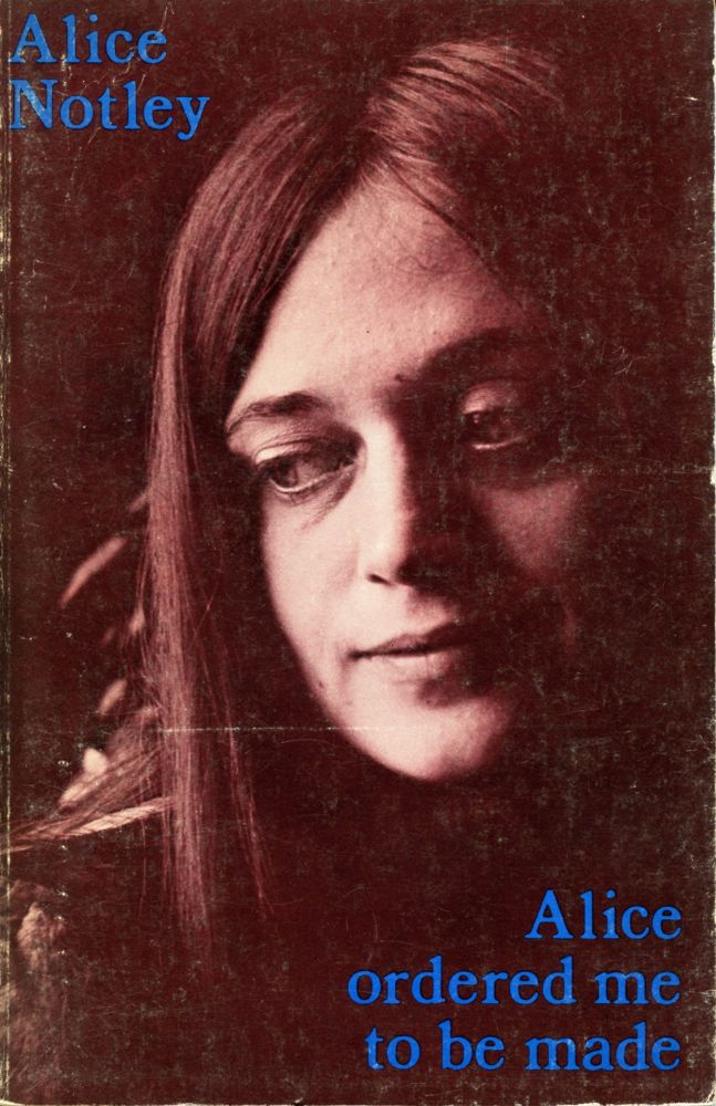 Alice Ordered Me To Be Made. Alice Notley. The Yellow Press. 1976.