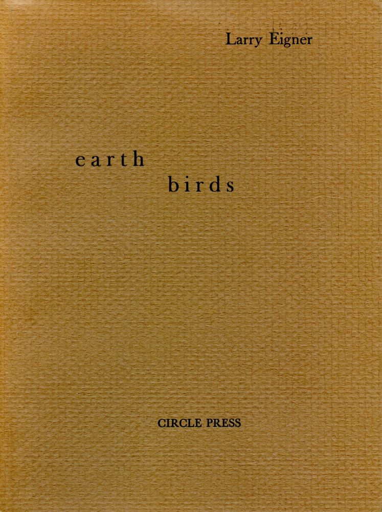 Earth Birds: Forty Six Poems Written Between May 1964 and June 1972. Larry Eigner. Circle Press Publications. 1981.