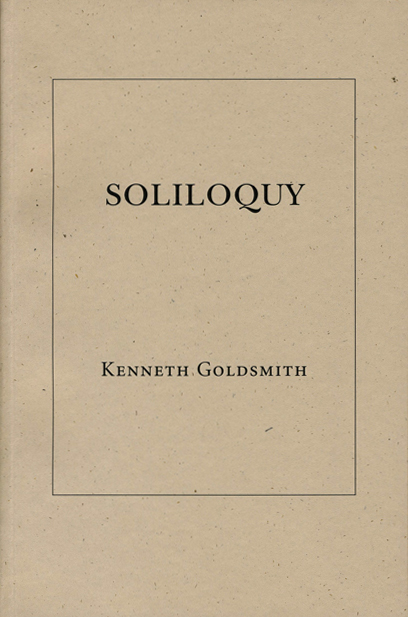 Soliloquy. Kenneth Goldsmith. Granary Books. 2001.
