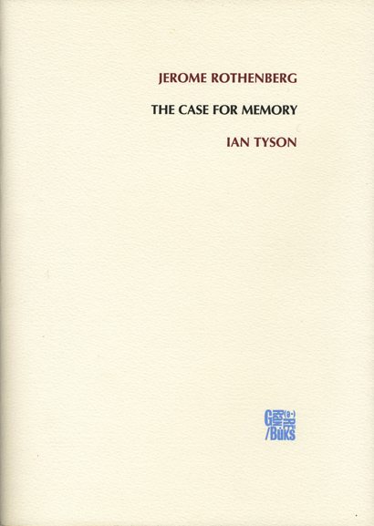 The Case for Memory. Jerome Rothenberg, Ian Tyson. Granary Books & ed.it. 2001.