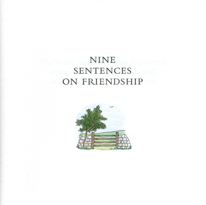 Nine Sentences on Friendship. Thomas A. Clark, Laurie Clark. Granary Books. 2003.