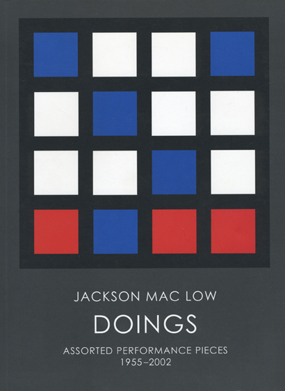 Doings: Assorted Performance Pieces 1955–2002. Jackson Mac Low. Granary Books. 2005.