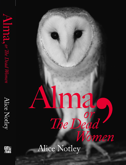 Alma, or The Dead Women. Alice Notley. Granary Books. 2006.