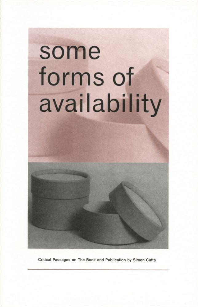 Some Forms of Availability: Critical Passages on the Book and Publication. Simon Cutts. Granary Books & RGAP. 2007.