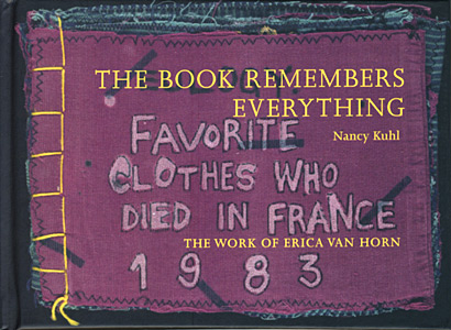 The Book Remembers Everything: The Work of Erica Van Horn. Nancy Kuhl, Erica Van Horn. Granary Books & Coracle. 2010.