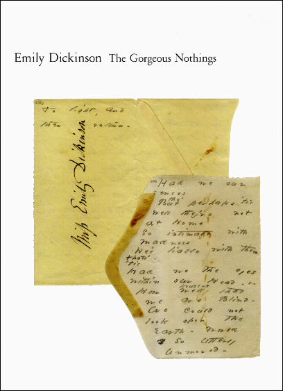 The Gorgeous Nothings: Emily Dickinson's Envelope Poems. Jen Bervin, Marta Werner, Susan Howe. New Directions & Christine Burgin, in association with Granary Books. 2013.