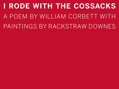 I Rode with the Cossacks. William Corbett, Rackstraw Downes. Granary Books. 2016.